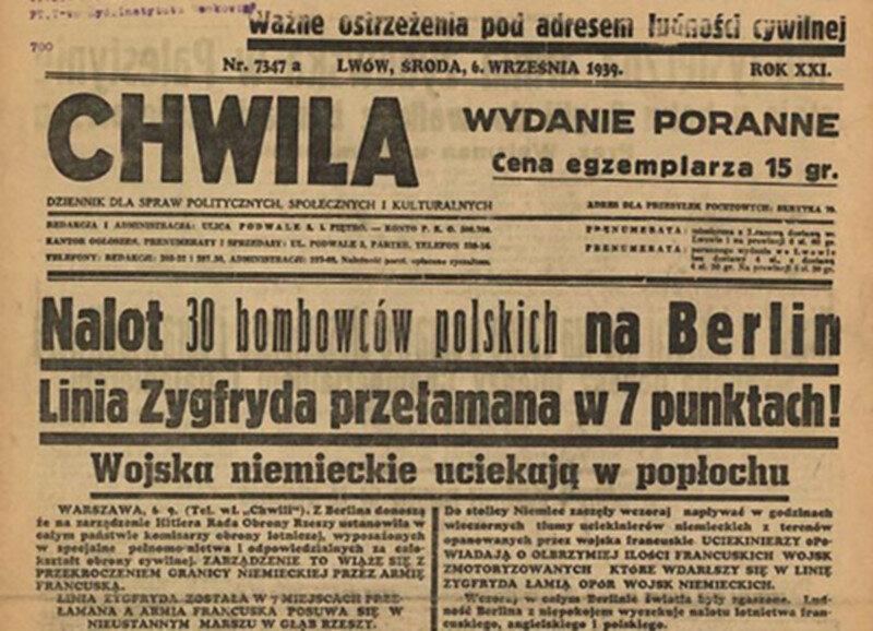 """Lwowski dziennik """"Chwila"""", 6 września 6 września, gdy klęska naszej armii była już przesądzona, """"Chwila"""" informowała o polskich nalotach na Berlin. Dziennikarze twierdzili nawet, że wiedzą, w ilu punktach Francuzi przełamali Linię Zygfryda! Wydawany przez lwowskie środowisko żydowskie dziennik powtórzył informację z 5 września za gazetą """"Czas-7"""". Przełamanie Linii Zygfryda lwowscy dziennikarze dodali od siebie."""